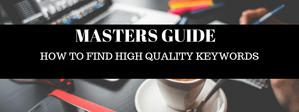 MASTERS guide how to find quality keywords