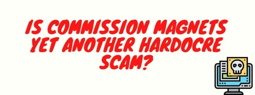what is commission magnets - is it yet another hardcore scam?