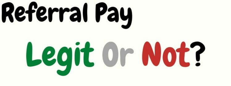 referral pay legit or not