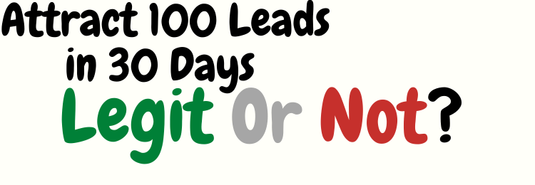 attract a hundred leads in thirty days review legit or not