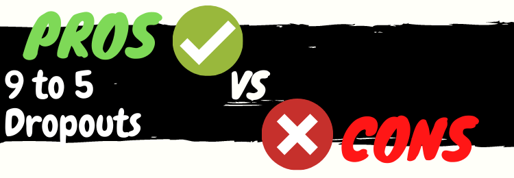 9 to 5 dropouts review pros vs cons
